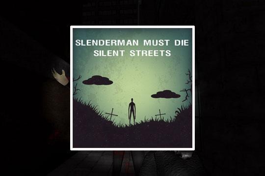 Slenderman Must Die Silent Streets